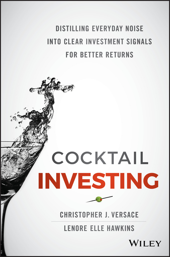 Фото - Christopher Versace J. Cocktail Investing. Distilling Everyday Noise into Clear Investment Signals for Better Returns wai yee chen neuroinvesting build a new investing brain