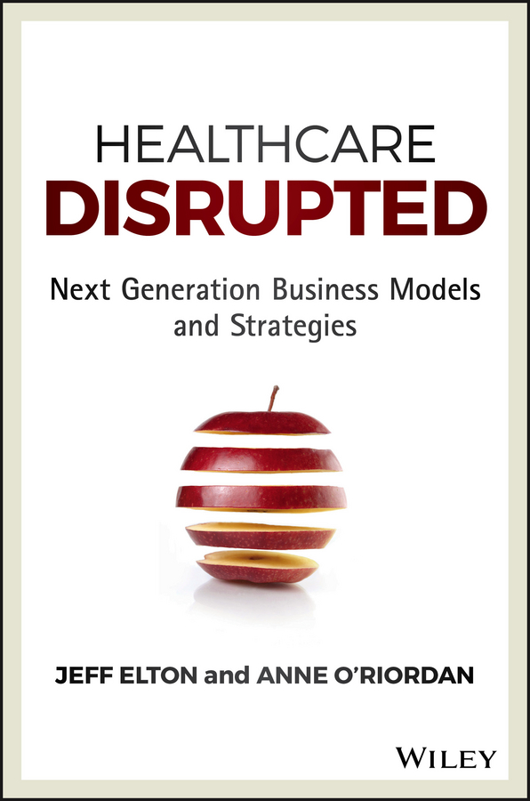 Фото - Jeff Elton Healthcare Disrupted. Next Generation Business Models and Strategies till schaumann internationalisation to china chances and risks for german multinational corporations operating in the healthcare sector