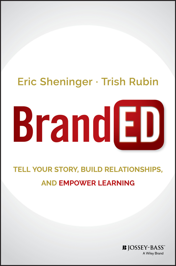 Eric Sheninger BrandED. Tell Your Story, Build Relationships, and Empower Learning henny kupferstein susan rancer perfect pitch in the key of autism a guide for educators parents and the musically gifted