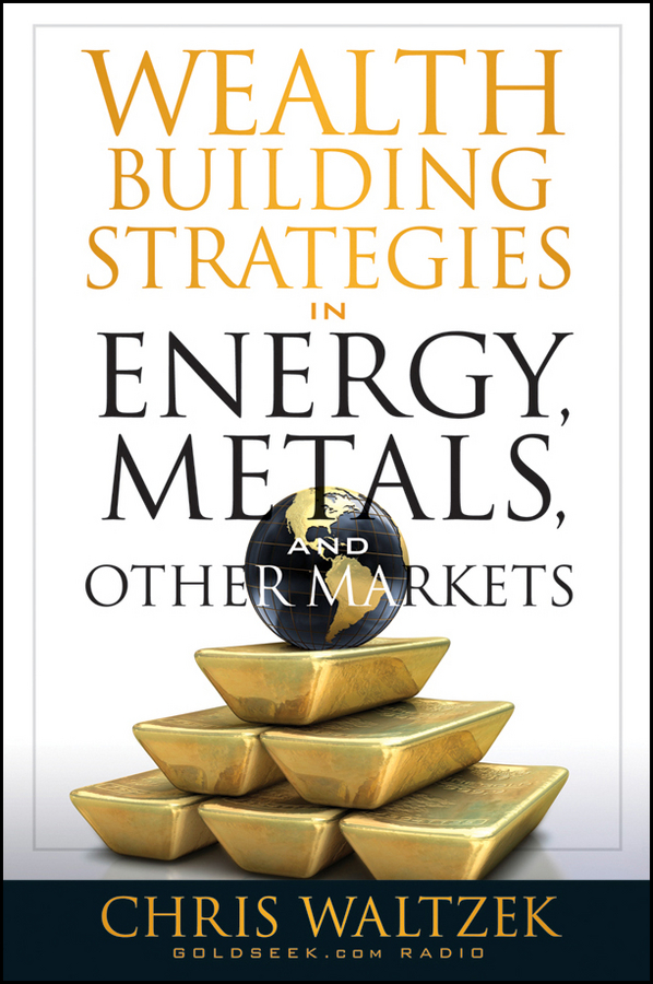 Chris Waltzek Wealth Building Strategies in Energy, Metals, and Other Markets norbert mindel m wealth management in the new economy investor strategies for growing protecting and transferring wealth