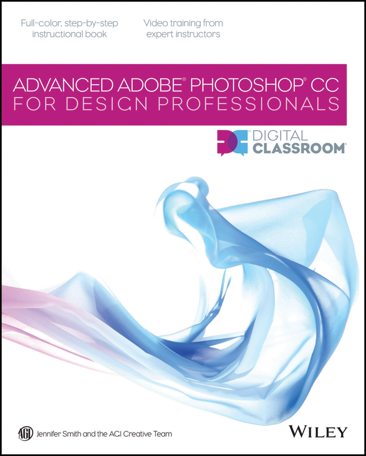 Jennifer Smith Advanced Photoshop CC for Design Professionals Digital Classroom photoshop cc 图像处理
