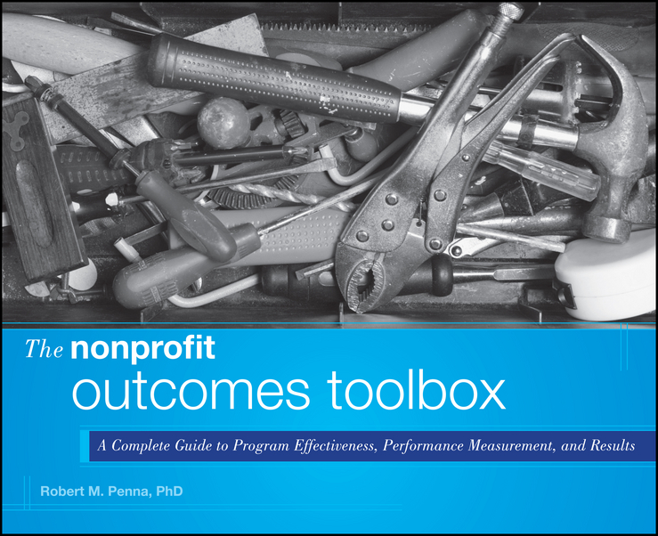 Robert Penna M. The Nonprofit Outcomes Toolbox. A Complete Guide to Program Effectiveness, Performance Measurement, and Results