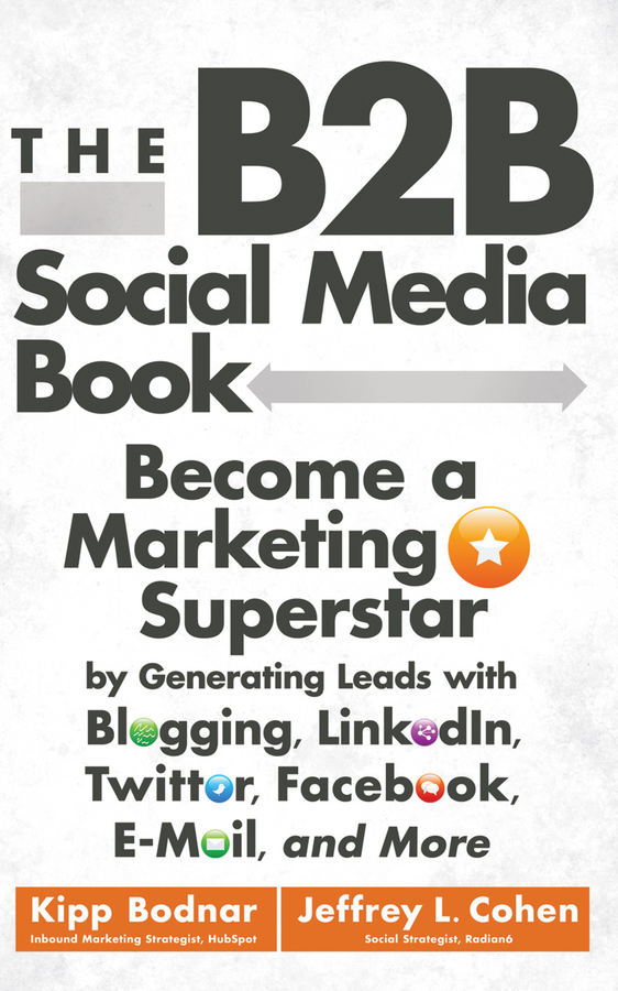 все цены на Kipp Bodnar The B2B Social Media Book. Become a Marketing Superstar by Generating Leads with Blogging, LinkedIn, Twitter, Facebook, Email, and More