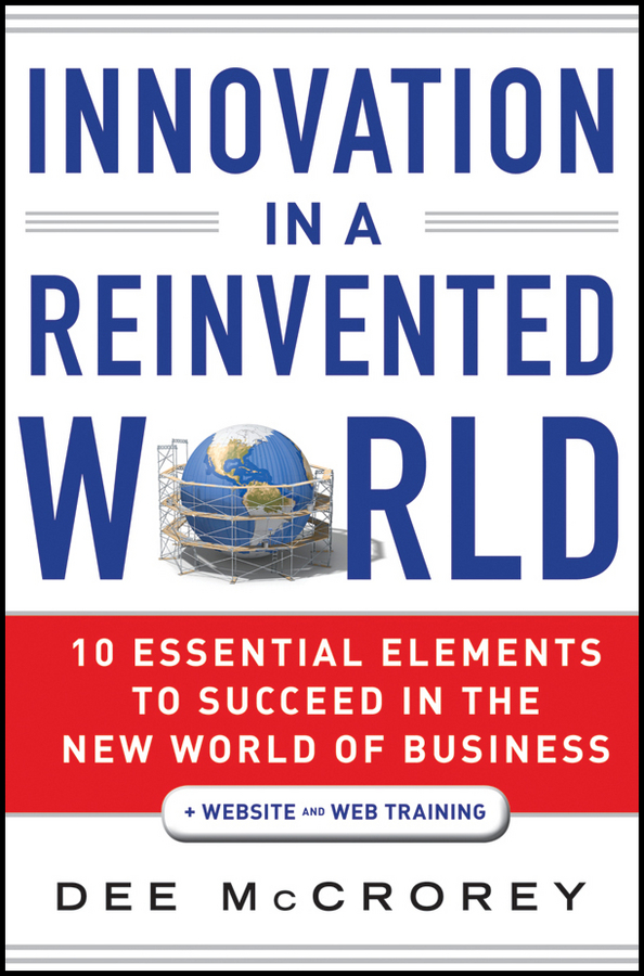 Dee McCrorey Innovation in a Reinvented World. 10 Essential Elements to Succeed in the New World of Business world textiles a sourcebook