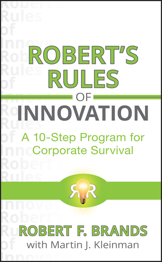 Robert Brands F. Robert's Rules of Innovation. A 10-Step Program for Corporate Survival dee mccrorey innovation in a reinvented world 10 essential elements to succeed in the new world of business