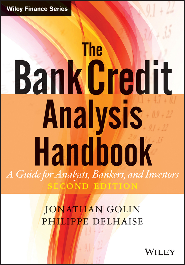 Jonathan Golin The Bank Credit Analysis Handbook. A Guide for Analysts, Bankers and Investors juan ramirez handbook of basel iii capital enhancing bank capital in practice isbn 9781119330806