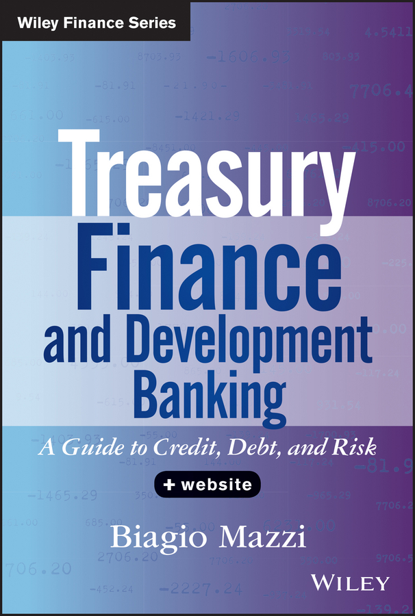 Biagio Mazzi Treasury Finance and Development Banking. A Guide to Credit, Debt, and Risk charles tapiero s risk finance and asset pricing value measurements and markets