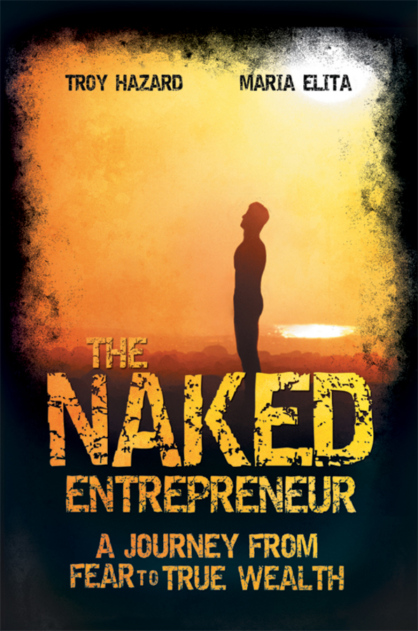 Troy Hazard The Naked Entrepreneur. A Journey From Fear to True Wealth the naked man