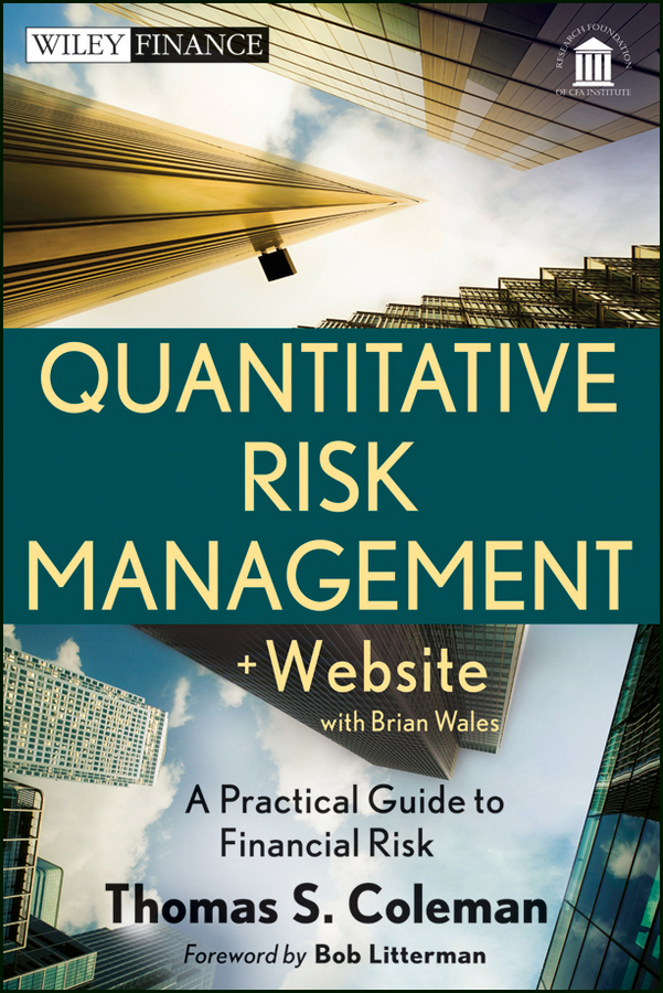 Bob Litterman Quantitative Risk Management. A Practical Guide to Financial Risk minoli daniel information technology risk management in enterprise environments a review of industry practices and a practical guide to risk management teams