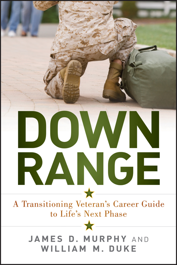 James Murphy D. Down Range. A Transitioning Veteran's Career Guide to Life's Next Phase