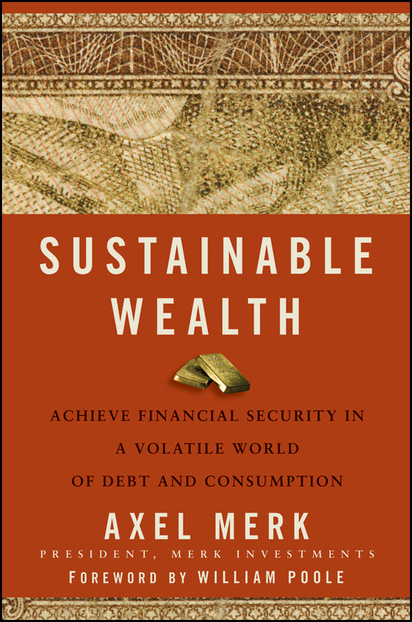 Axel Merk Sustainable Wealth. Achieve Financial Security in a Volatile World of Debt and Consumption kershman stanley j put your debt on a diet a step by step guide to financial fitness