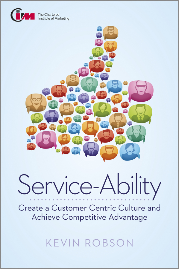 Kevin Robson Service-Ability. Create a Customer Centric Culture and Achieve Competitive Advantage цена
