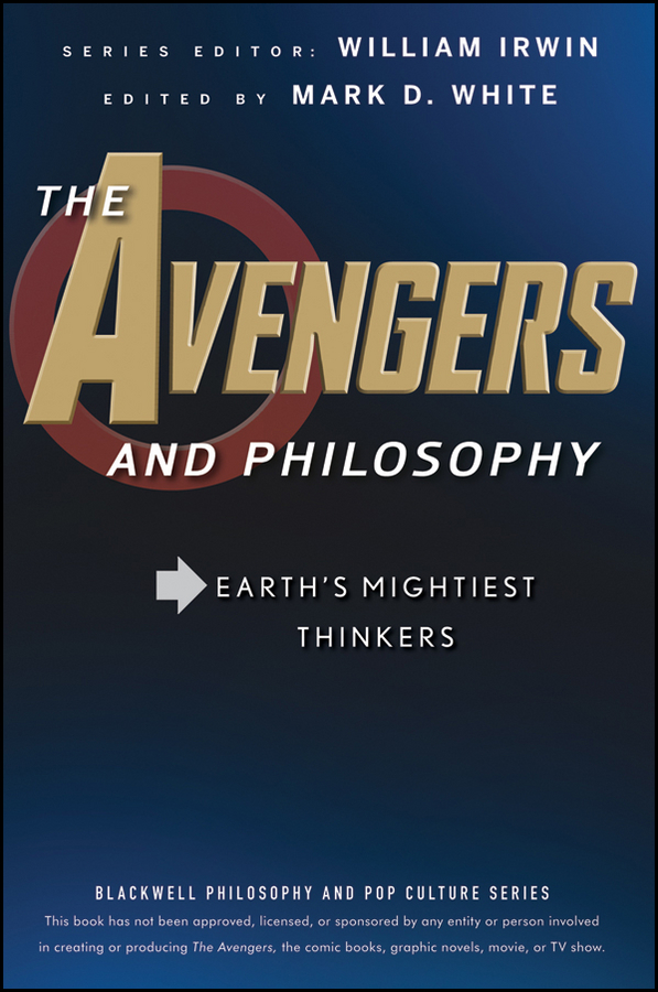 William Irwin The Avengers and Philosophy. Earth's Mightiest Thinkers michael burchell no excuses how you can turn any workplace into a great one