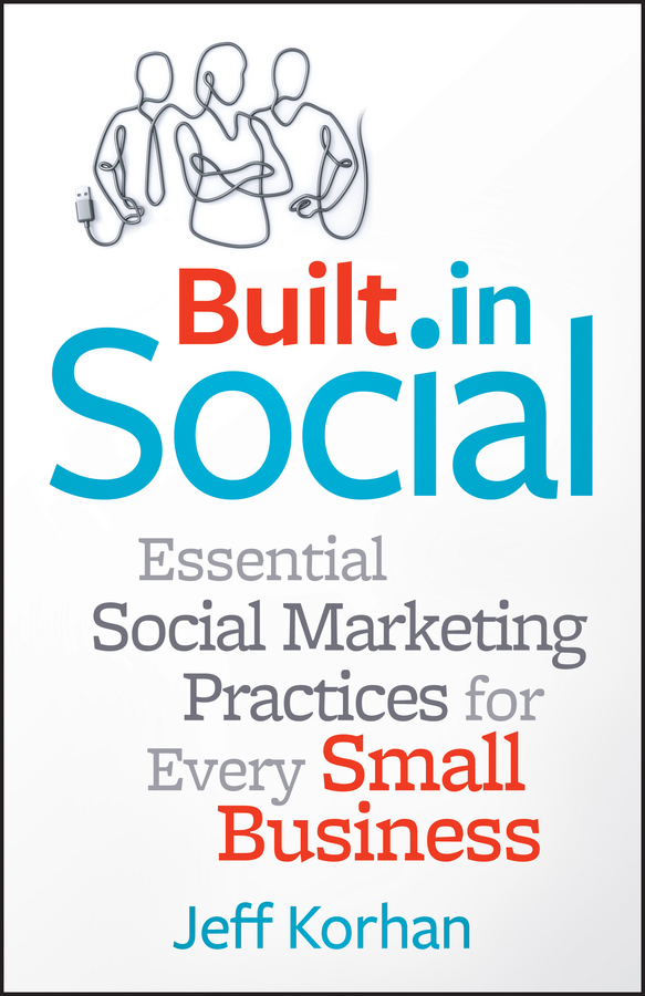Jeff Korhan Built-In Social. Essential Social Marketing Practices for Every Small Business business and ethics in a country with political socio economic crisis