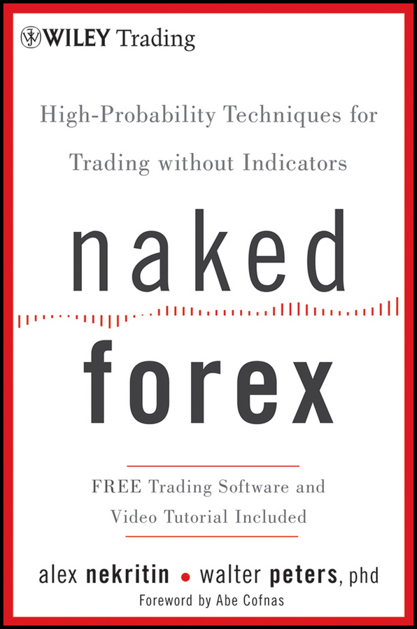 Alex Nekritin Naked Forex. High-Probability Techniques for Trading Without Indicators michael archer d the forex chartist companion a visual approach to technical analysis