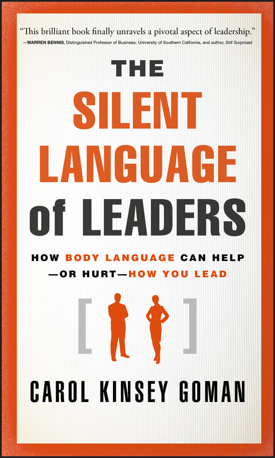 Carol Goman Kinsey The Silent Language of Leaders. How Body Language Can Help--or Hurt--How You Lead best skills for educational organization leaders in a global society