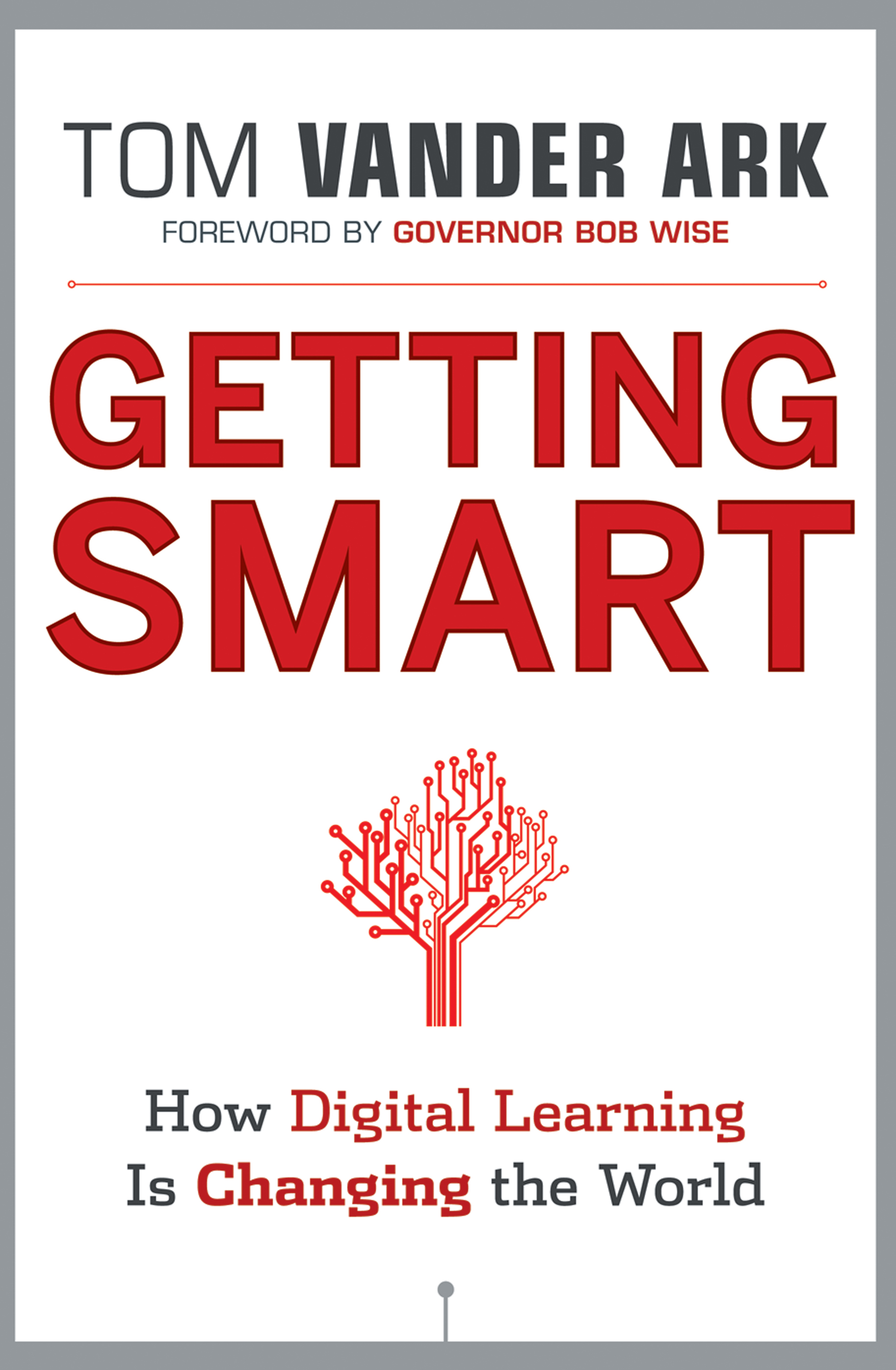 Bob Wise Getting Smart. How Digital Learning is Changing the World