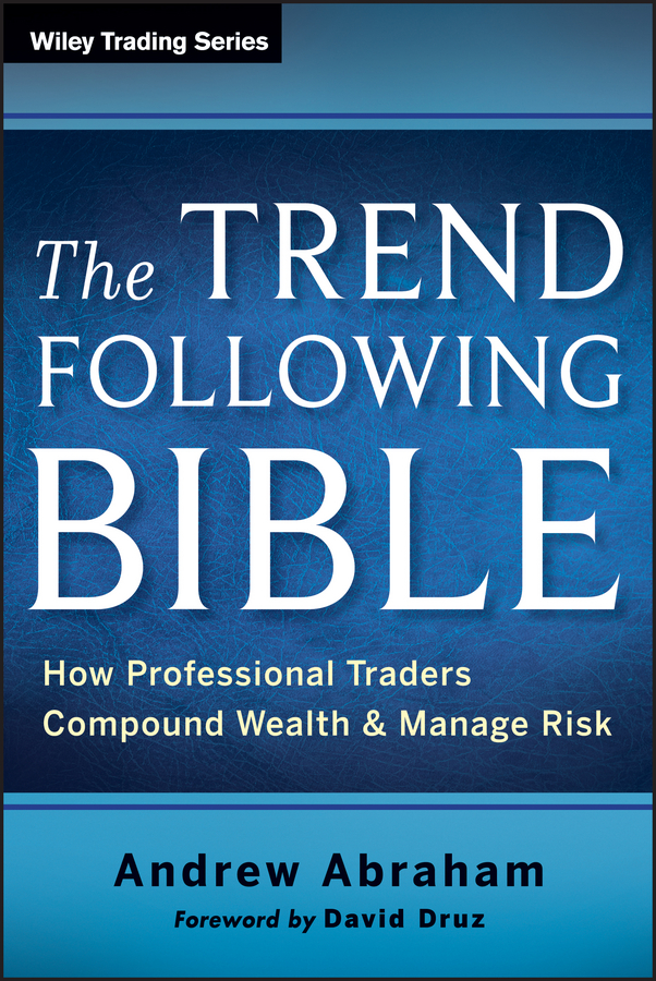 Andrew Abraham The Trend Following Bible. How Professional Traders Compound Wealth and Manage Risk jacqueline clarke trading plans made simple a beginner s guide to planning for trading success