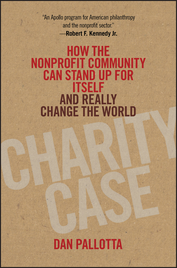 Dan Pallotta Charity Case. How the Nonprofit Community Can Stand Up For Itself and Really Change the World paul temporal branding for the public sector creating building and managing brands people will value