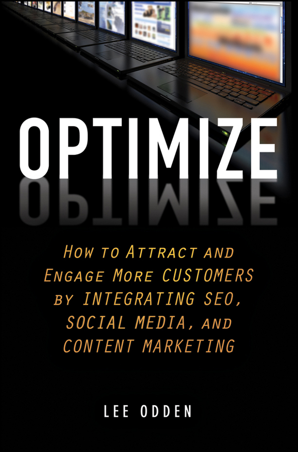 Lee Odden Optimize. How to Attract and Engage More Customers by Integrating SEO, Social Media, and Content Marketing carolyn tate conscious marketing how to create an awesome business with a new approach to marketing