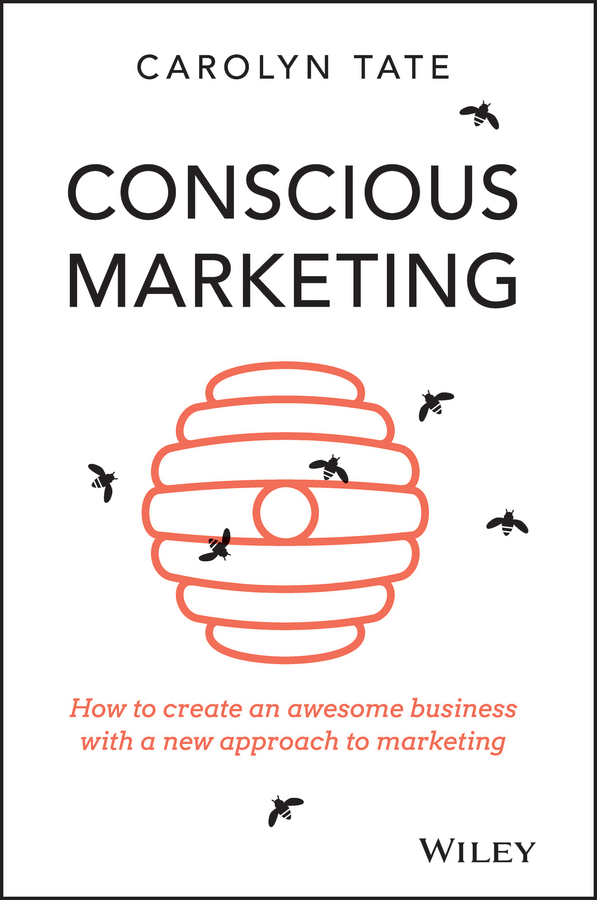 Carolyn Tate Conscious Marketing. How to Create an Awesome Business with a New Approach to Marketing ekf clf t8 10 840
