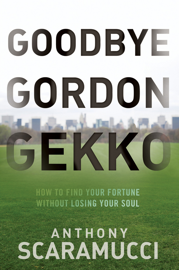 лучшая цена Anthony Scaramucci Goodbye Gordon Gekko. How to Find Your Fortune Without Losing Your Soul