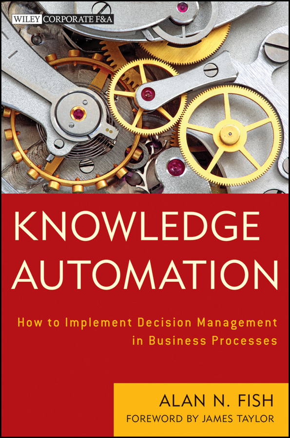 James Taylor Knowledge Automation. How to Implement Decision Management in Business Processes business statistics decision making with data