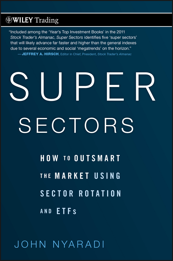 John Nyaradi Super Sectors. How to Outsmart the Market Using Sector Rotation and ETFs todd lofton getting started in exchange traded funds etfs
