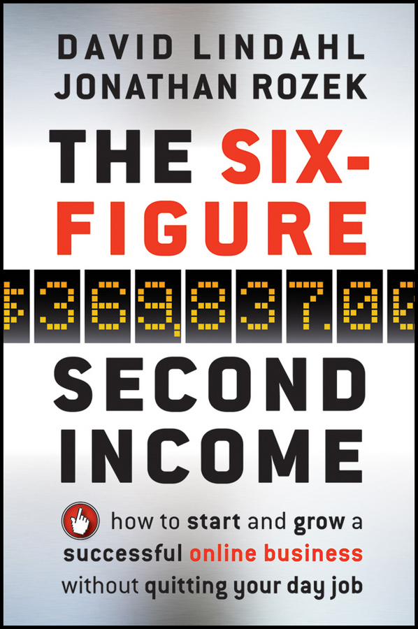 David Lindahl The Six-Figure Second Income. How To Start and Grow A Successful Online Business Without Quitting Your Day Job michael burchell no excuses how you can turn any workplace into a great one