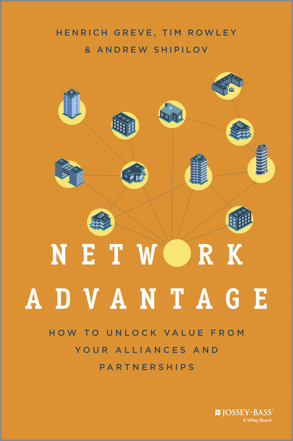 Фото - Henrich Greve Network Advantage. How to Unlock Value From Your Alliances and Partnerships hugh mortimer spalding encyclopedia of business law and forms for all the states and canada with notes and authorities
