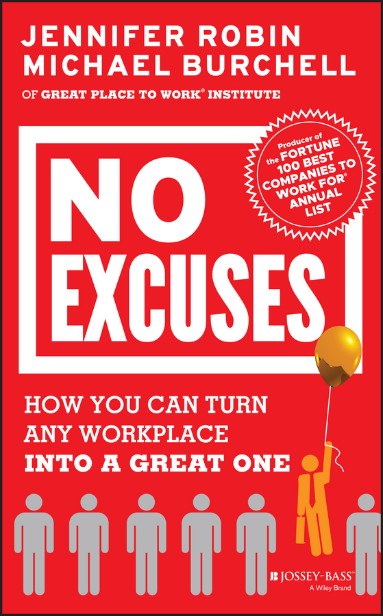 Michael Burchell No Excuses. How You Can Turn Any Workplace into a Great One michael burchell the great workplace how to build it how to keep it and why it matters