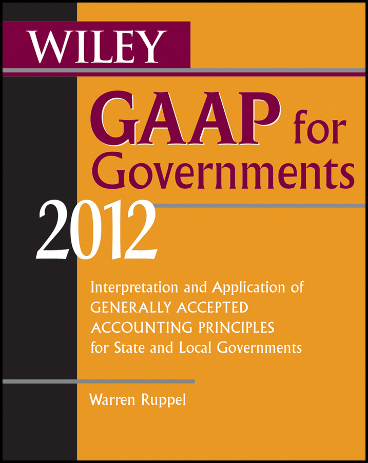 Warren Ruppel Wiley GAAP for Governments 2012. Interpretation and Application of Generally Accepted Accounting Principles for State and Local Governments accounting standards and earnings management
