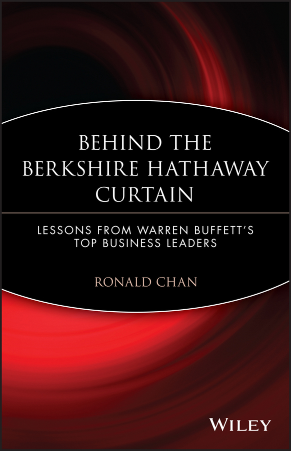 Ronald Chan Behind the Berkshire Hathaway Curtain. Lessons from Warren Buffett's Top Business Leaders warren buffett warren buffett on business principles from the sage of omaha