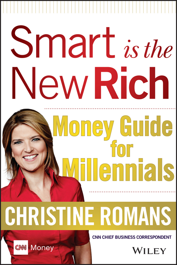 Christine Romans Smart is the New Rich. Money Guide for Millennials laura rowley money and happiness a guide to living the good life