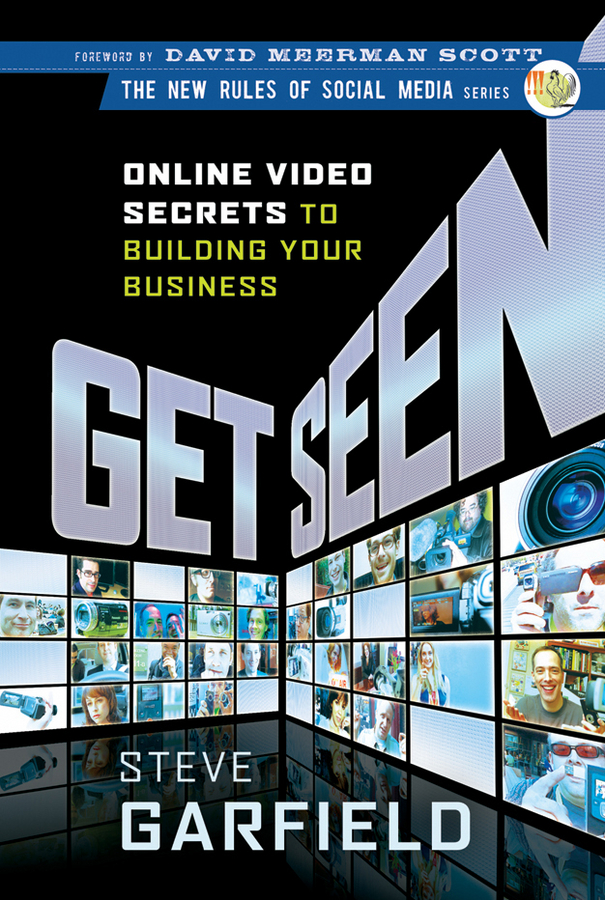 Steve Garfield Get Seen. Online Video Secrets to Building Your Business