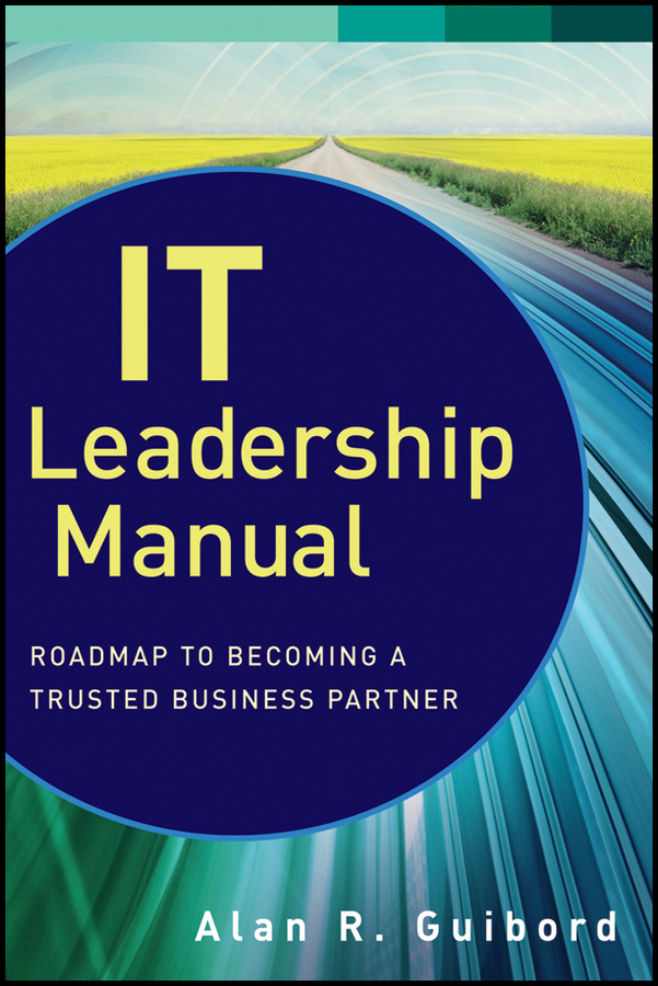 Alan Guibord R. IT Leadership Manual. Roadmap to Becoming a Trusted Business Partner hunter muller the big shift in it leadership