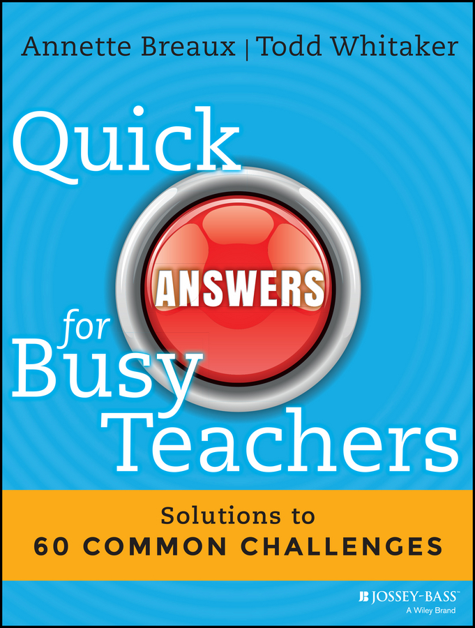 Todd Whitaker Quick Answers for Busy Teachers. Solutions to 60 Common Challenges michael gilliland the business forecasting deal exposing myths eliminating bad practices providing practical solutions