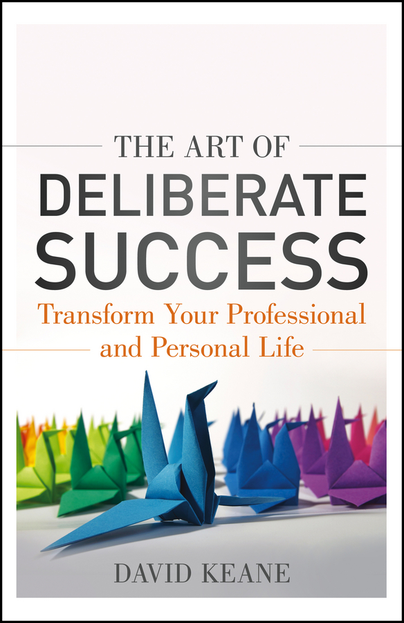 David Keane The Art of Deliberate Success. The 10 Behaviours of Successful People you are the universe discovering your cosmic self and why it matters