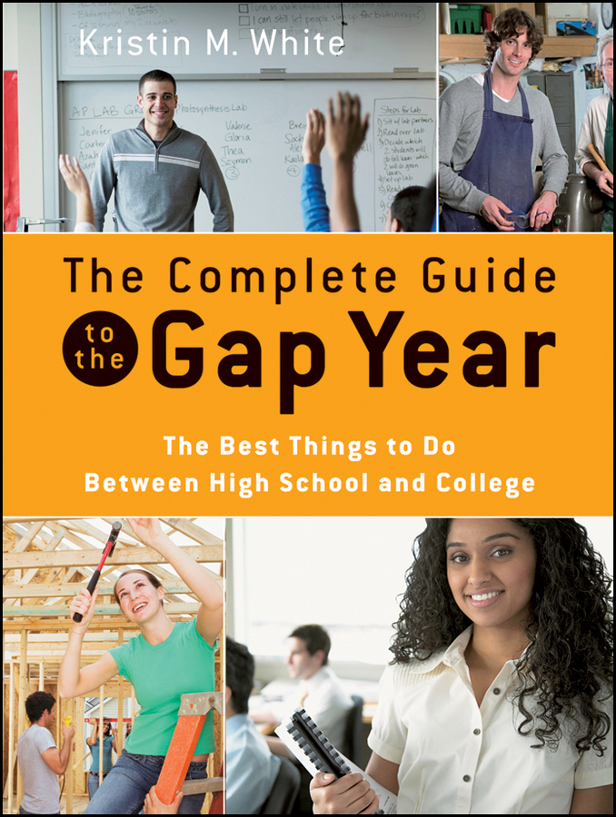 Kristin White M. The Complete Guide to the Gap Year. The Best Things to Do Between High School and College the gap band gap band the best of gap band page 7