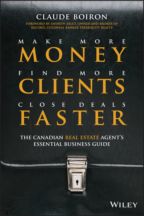 Claude Boiron Make More Money, Find More Clients, Close Deals Faster. The Canadian Real Estate Agent's Essential Business Guide tony wood the commercial real estate tsunami a survival guide for lenders owners buyers and brokers