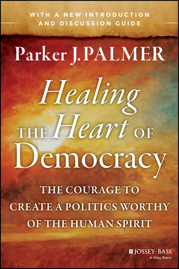 Parker Palmer J. Healing the Heart of Democracy. The Courage to Create a Politics Worthy of the Human Spirit we belong together a book about adoption and families