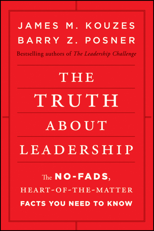 James M. Kouzes The Truth about Leadership. The No-fads, Heart-of-the-Matter Facts You Need to Know kouzes james m the five practices of exemplary leadership financial services
