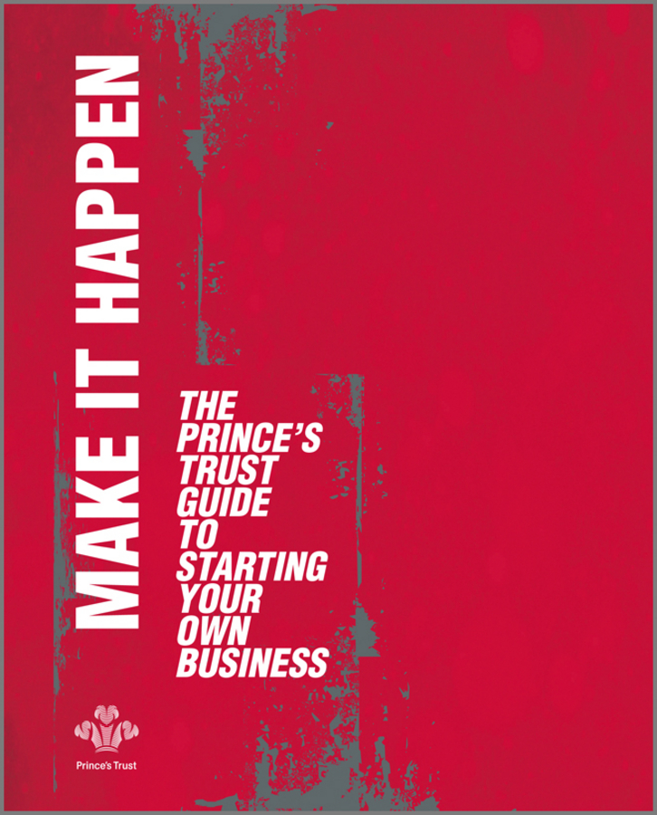 The Trust Prince's Make It Happen. The Prince's Trust Guide to Starting Your Own Business sharon schweitzer access to asia your multicultural guide to building trust inspiring respect and creating long lasting business relationships
