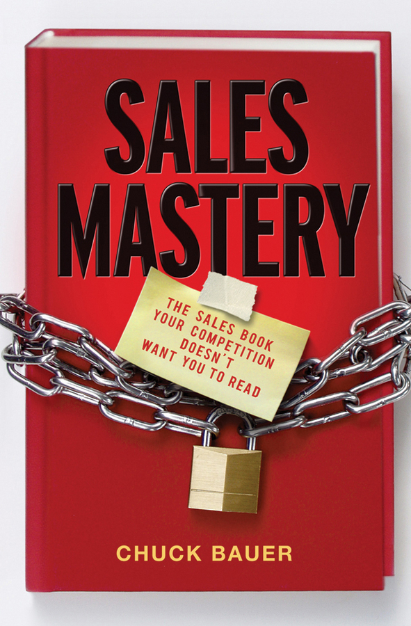 Chuck Bauer Sales Mastery. The Sales Book Your Competition Doesn't Want You to Read jeb blount sales eq how ultra high performers leverage sales specific emotional intelligence to close the complex deal