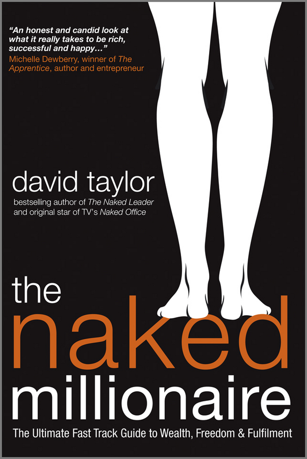 David Taylor The Naked Millionaire. The Ultimate Fast Track Guide to Wealth, Freedom and Fulfillment pseudonymous bosch this book is not good for you