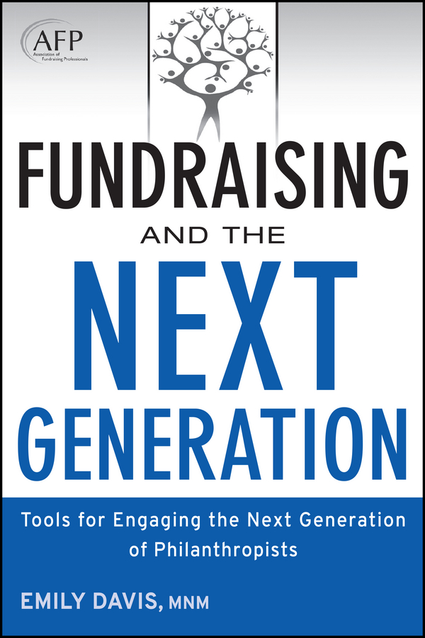 Emily Davis Fundraising and the Next Generation. Tools for Engaging the Next Generation of Philanthropists margaret damen may women wealth and giving the virtuous legacy of the boom generation