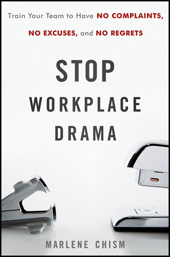 Marlene Chism Stop Workplace Drama. Train Your Team to have No Complaints, No Excuses, and No Regrets michael burchell no excuses how you can turn any workplace into a great one
