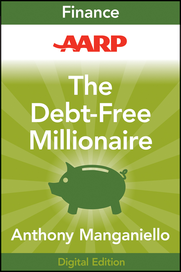 AARP The Debt-Free Millionaire. Winning Strategies to Creating Great Credit and Retiring Rich