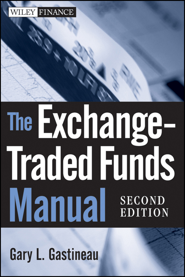 Gary Gastineau L. The Exchange-Traded Funds Manual gary gastineau l the exchange traded funds manual