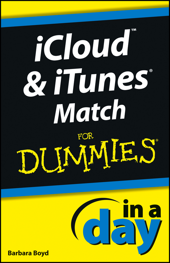 Barbara Boyd iCloud and iTunes Match In A Day For Dummies pilhofer michael day holly music theory for dummies